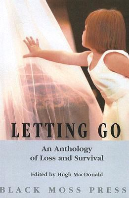 Letting Go An Anthology Od Loss and Survival  2004 9780887533938 Front Cover