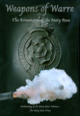 Weapons of Warre The Ordnance of the Mary Rose  2010 9780954402938 Front Cover