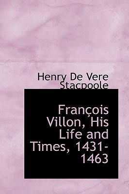 Frantois Villon, His Life and Times, 1431-1463  2009 edition cover