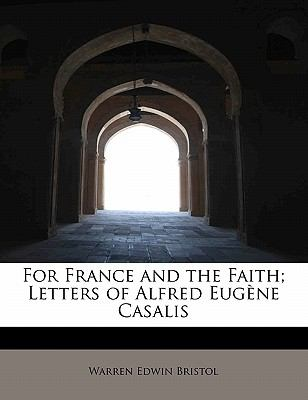 For France and the Faith; Letters of Alfred Eug�ne Casalis  N/A 9781115545938 Front Cover