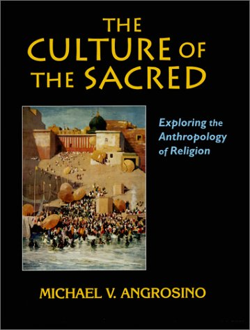 Culture of the Sacred Exploring the Anthropology of Religion  2004 9781577662938 Front Cover