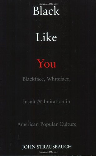 Black Like You Blackface, Whiteface, Insult and Imitation in American Popular Culture N/A edition cover