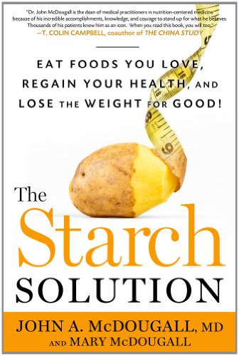 Starch Solution Eat the Foods You Love, Regain Your Health, and Lose the Weight for Good!  2012 edition cover
