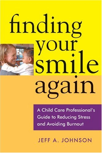 Finding Your Smile Again A Child Care Professional's Guide to Reducing Stress and Avoiding Burnout  2006 edition cover