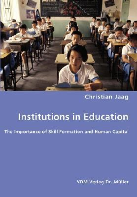 Institutions in Education- the Importance of Skill Formation and Human Capital N/A 9783836446938 Front Cover