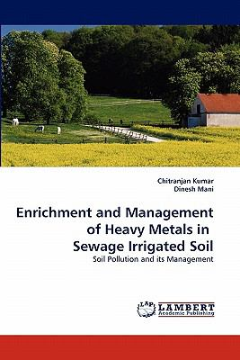 Enrichment and Management of Heavy Metals in Sewage Irrigated Soil N/A 9783838398938 Front Cover