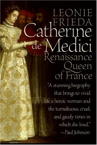 Catherine de Medici Renaissance Queen of France N/A 9780060744939 Front Cover