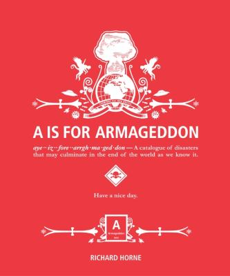 Is for Armageddon A Catalogue of Disasters That May Culminate in the End of the World As We Know It  2010 9780062005939 Front Cover