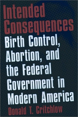 Intended Consequences Birth Control, Abortion, and the Federal Government in Modern America N/A 9780195145939 Front Cover