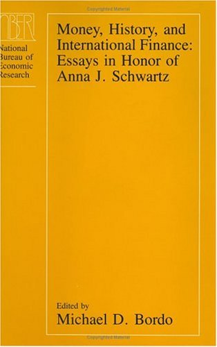 Money, History, and International Finance Essays in Honor of Anna J. Schwartz  1989 9780226065939 Front Cover
