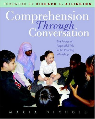 Comprehension Through Conversation The Power of Purposeful Talk in the Reading Workshop  2006 edition cover