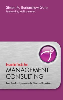 Essential Tools for Management Consulting Tools, Models and Approaches for Clients and Consultants  2010 9780470745939 Front Cover