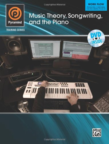 Pyramind Training -- Music Theory, Songwriting, and the Piano Work Flow -- Producing, Composing, and Recording Projects, Book and DVD N/A edition cover