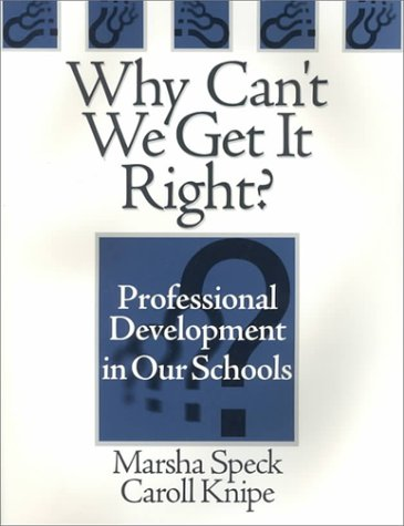 Why Can't We Get It Right? Professional Development in Our Schools  2000 9780761975939 Front Cover