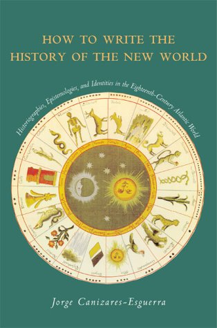 How to Write the History of the New World Histories, Epistemologies, and Identities in the Eighteenth-Century Atlantic World  2001 edition cover