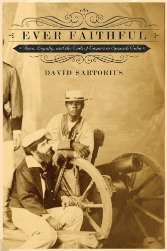 Ever Faithful Race, Loyalty, and the Ends of Empire in Spanish Cuba  2014 edition cover