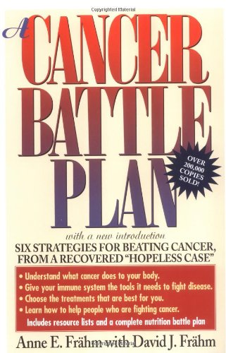 Cancer Battle Plan Six Strategies for Beating Cancer, from a Recovered Hopeless Case 2nd 1997 9780874778939 Front Cover