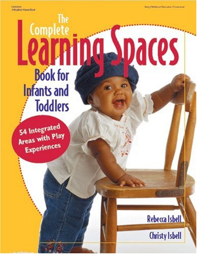 Complete Learning Spaces Book for Infants and Toddlers 54 Integrated Areas with Play Experiences  2003 edition cover