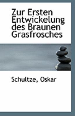 Zur Ersten Entwickelung des Braunen Grasfrosches  N/A 9781113245939 Front Cover
