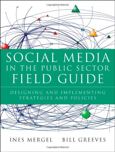 Social Media in the Public Sector Field Guide Designing and Implementing Strategies and Policies  2013 edition cover