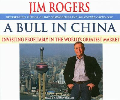 A Bull in China: Investing Profitably in the World's Greatest Market  2007 9781400105939 Front Cover
