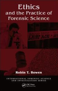 Ethics and the Practice of Forensic Science   2009 9781420088939 Front Cover