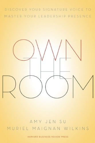 Own the Room Discover Your Signature Voice to Master Your Leadership Presence  2013 edition cover