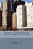 Guide to Immigrating and Settling in Canada  N/A 9781490979939 Front Cover