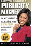 How to Become a PUBLICITY MAGNET In Any Market Via TV, Radio and Print N/A 9781492748939 Front Cover