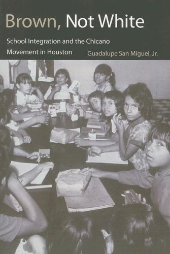 Brown, Not White School Integration and the Chicano Movement in Houston N/A edition cover