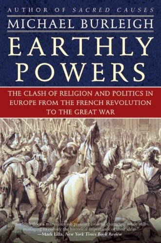 Earthly Powers The Clash of Religion and Politics in Europe, from the French Revolution to the Great War N/A edition cover