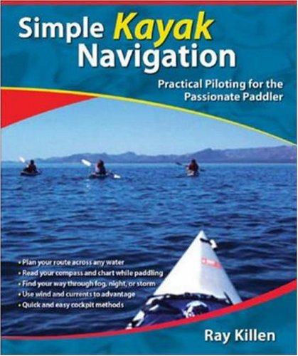 Simple Kayak Navigation Practical Piloting for the Passionate Paddler  2006 9780071467940 Front Cover