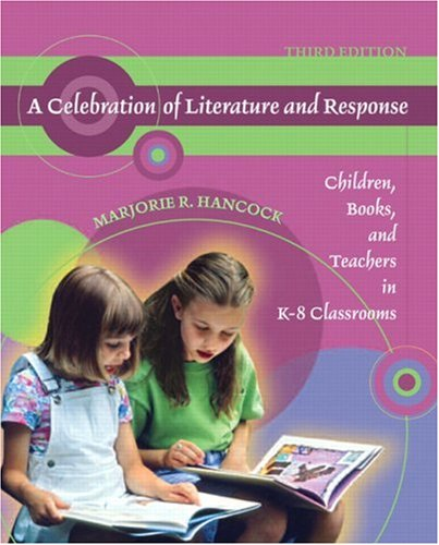 Celebration of Literature and Response Children, Books, and Teachers in K-8 Classrooms 3rd 2008 edition cover