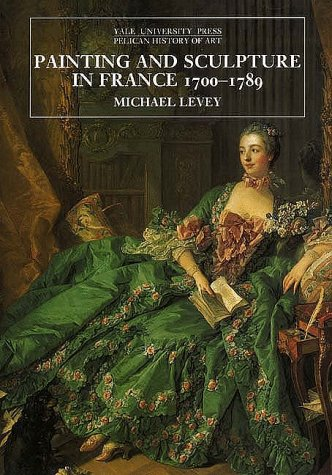 Painting and Sculpture in France, 1700-1789   1995 edition cover