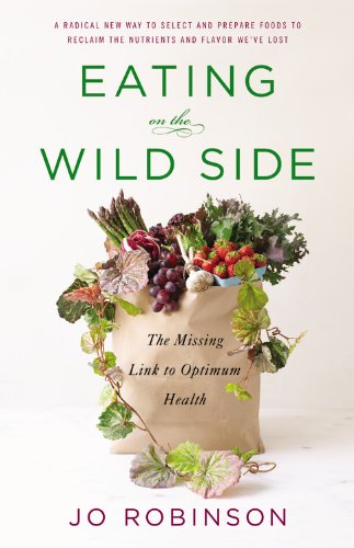 Eating on the Wild Side The Missing Link to Optimum Health  2013 edition cover