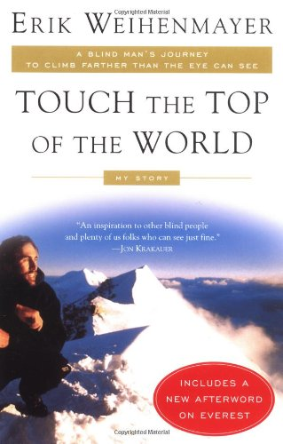 Touch the Top of the World A Blind Man's Journey to Climb Farther Than the Eye Can See - My Story  2002 edition cover