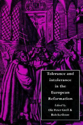 Tolerance and Intolerance in the European Reformation   1996 9780521496940 Front Cover
