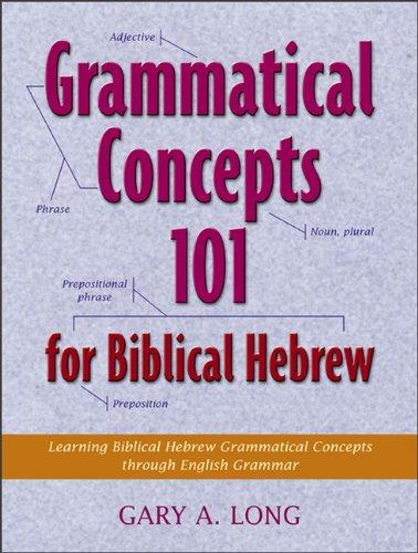Grammatical Concepts 101 for Biblical Hebrew Learning Biblical Hebrew Grammatical Concepts Through English Grammar N/A edition cover