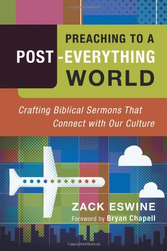 Preaching to a Post-Everything World Crafting Biblical Sermons That Connect with Our Culture  2008 edition cover