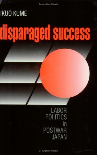 Disparaged Success Labor Politics in Postwar Japan  1998 9780801484940 Front Cover