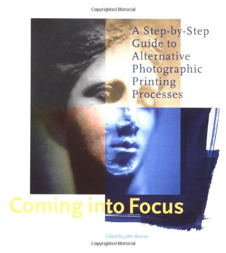 Coming into Focus A Step-by-Step Guide to Alternative Photographic and Printing Processes  2000 edition cover