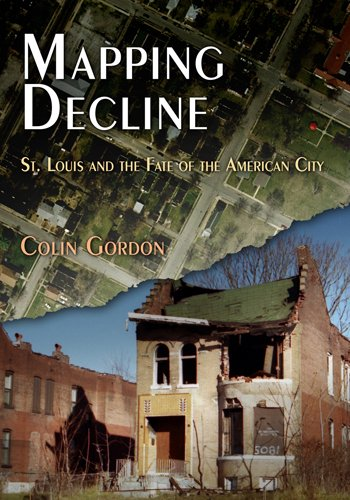 Mapping Decline St. Louis and the Fate of the American City  2008 edition cover