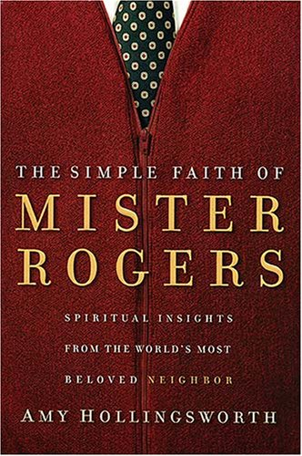 Simple Faith of Mister Rogers Spiritual Insights from the World's Most Beloved Neighbor  2007 edition cover