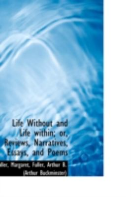 Life Without and Life Within; or, Reviews, Narratives, Essays, and Poems  N/A edition cover