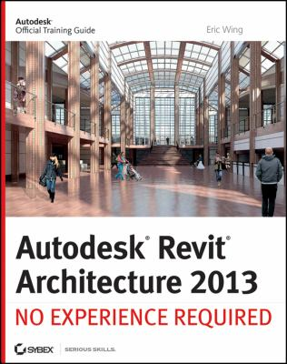 Autodesk Revit Architecture 2013 No Experience Required  2012 edition cover