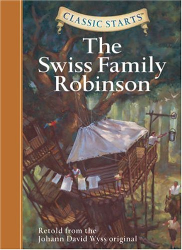 Swiss Family Robinson Retold from the Johann David Wyss Original  2007 9781402736940 Front Cover