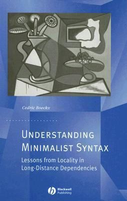 Understanding Minimalist Syntax Lessons from Locality in Long-Distance Dependencies  2007 9781405157940 Front Cover