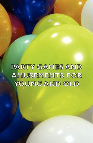 Party Games and Amusements for Young and  2006 9781406796940 Front Cover