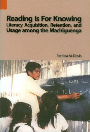 Reading Is for Knowing Literacy Acquisition, Retention, and Usage among the Machiguenga  2004 9781556710940 Front Cover