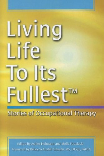 Living Life to Its Fullest Stories of Occupational Therapy  2010 9781569002940 Front Cover